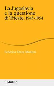 La Jugoslavia e la questione di Trieste, 1945-1954