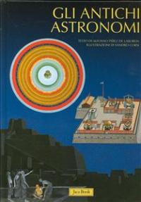 Vol. 1: Gli antichi astronomi