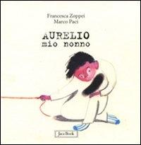 Aurelio mio nonno / Francesca Zoppei, Marco Paci