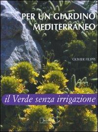 Per un giardino mediterraneo : il verde senza irrigazione / Olivier Filippi ; edizione italiana a cura di Enrico Banfi e Renato Massa
