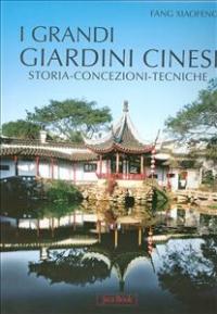 I grandi giardini cinesi : storia, concezioni, tecniche / Fang Xiaofeng ; prefazione di Janet Wheatcroft