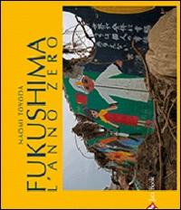 Fukushima, l'anno zero