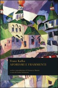 Aforismi e frammenti / Franz Kafka ; introduzione di Ferruccio Masini ; a cura di Giulio Schiavoni