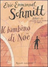 Il bambino di Noè / Eric-Emmanuel Schmitt ; traduzione di Alberto Bracci Testasecca