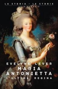 Maria Antonietta : l'ultima regina / Evelyne Lever