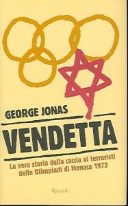 Vendetta : la vera storia della caccia ai terroristi delle Olimpiadi di Monaco 1972 / George Jonas ; [traduzione di Adriana Dell'Orto]