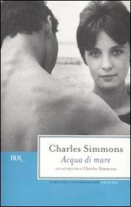 Acqua di mare / Charles Simmons ; con un'intervista a Charles Simmons ; traduzione di Massimo Bocchiola