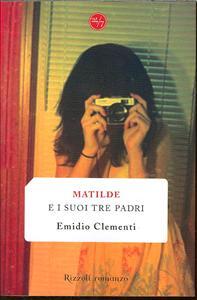 Matilde e i suoi tre padri / Emidio Clementi