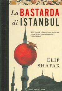 La bastarda di Istanbul / Elif Shafak ; traduzione di Laura Prandino