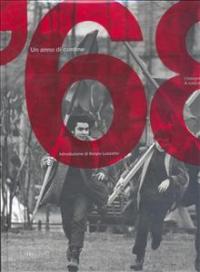 '68 : i fotografi italiani raccontano /a cura di Uliano Lucas ; introduzione di Sergio Luzzatto