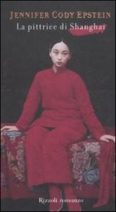La pittrice di Shanghai / Jennifer Cody Epstein ; traduzione di Isabella Vaj