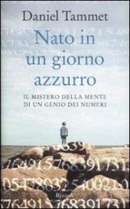 Nato in un giorno azzurro / Daniel Tammet ; traduzione di Annalisa Creo