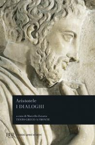 I dialoghi / Aristotele ; introduzione, traduzione e commento di Marcello Zanatta