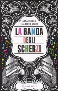 La Banda degli Scherzi / Anna Parola e Alberto Arato