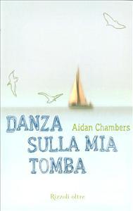 Danza sulla mia tomba / Aidan Chambers ; traduzione di Giorgia Grilli