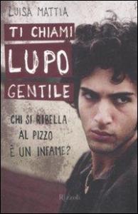 Ti chiami Lupo gentile / Luisa Mattia