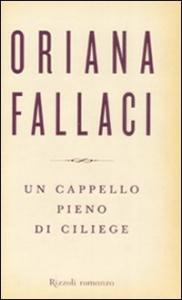Un cappello pieno di ciliege : una saga / Oriana Fallaci