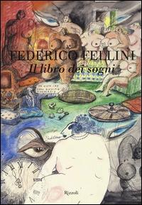 Il libro dei sogni / Federico Fellini ; a cura di Tullio Kezich e Vittorio Boarini ; con una testimonianza di Vincenzo Mollica