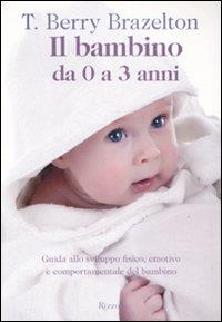 Il bambino da 0 a tre anni / T. Berry Brazelton