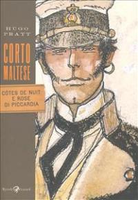 Corto Maltese. Cotes de nuit e rose di Piccardia / Hugo Pratt