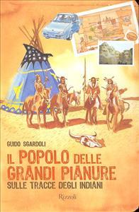 Il popolo delle grandi pianure : sulle tracce degli indiani / Guido Sgardoli ; illustrazioni di Cristiano Lissoni