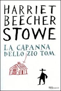 La capanna dello zio Tom / Harriet Beecher Stowe ; postfazione di Antonio Faeti