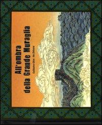 All'ombra della Grande muraglia / Guillaume Olive, He Zhihong
