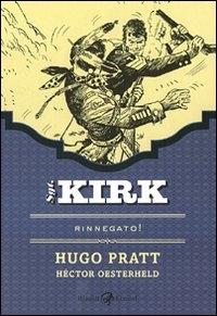 Sgt. Kirk. Rinnegato! / [disegni] Hugo Pratt ; [testi] Héctor Oesterheld