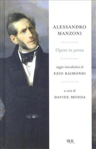 Opere in prosa / Alessandro Manzoni ; saggio introduttivo di Ezio Raimondi ; a cura di Davide Monda