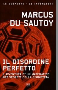 Il disordine perfetto : l'avventura di un matematico nei segreti della simmetria / Marcus Du Sautoy