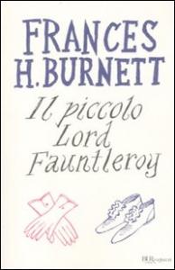 Il piccolo Lord Fauntleroy / Frances H. Burnett ; postfazione di Antonio Faeti