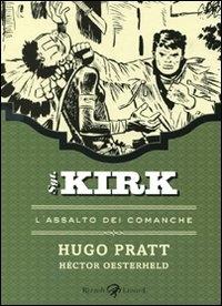 Sgt. Kirk. L'assalto dei Comanche / [disegni] Hugo Pratt ; [testi] Héctor Oesterheld