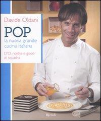 POP : la nuova grande cucina italiana : D'O, ricette e gioco di squadra / Davide Oldani