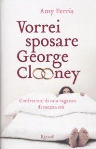 Vorrei sposare George Clooney