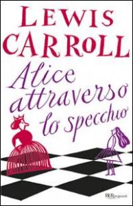 Alice attraverso lo specchio / Lewis Carroll ; postfazione di Antonio Faeti