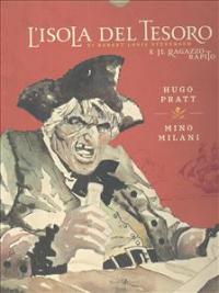 L'isola del tesoro di Robert Louis Stevenson e Il ragazzo rapito / Hugo Pratt, Mino Milani