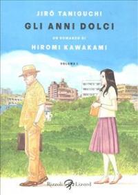 Gli anni dolci / Jiro Taniguchi ; un romanzo di Hiromi Kawakami ; traduzione dal giapponese di Vincenzo Filosa. Vol. 1