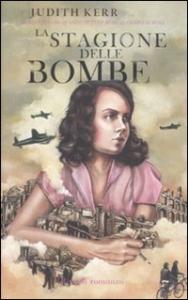 La stagione delle bombe / Judith Kerr ; traduzione di Giulia Di Biase