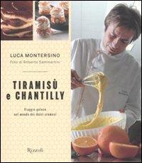 Tiramisù e chantilly : viaggio goloso nel mondo dei dolci cremosi / Luca Montersino ; foto di Roberto Sammartini