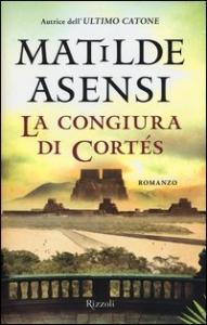 La congiura di Cortés / Matilde Asensi ; traduzione di Margherita D'Amico