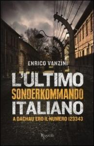 L'ultimo Sonderkommando italiano : a Dachau ero il numero 123343 / Enrico Vanzini ; a cura di Roberto Brumat
