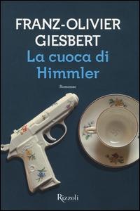 La cuoca di Himmler / Franz-Olivier Giesbert ; traduzione di Daniele Petruccioli