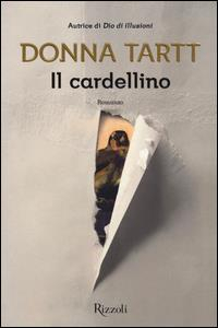 Il cardellino / Donna Tartt ; traduzione di Mirko Zilahi de' Gyurgyokai