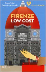 Firenze low cost : guida anticrisi alla città più chic d'Italia / Chiara Natali, Deborah Macchiavelli