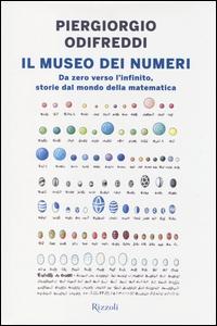 Il museo dei numeri : da zero verso l'infinito, storie dal mondo della matematica / Piergiorgio Odifreddi