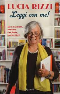 Leggi con me! : da 1 a 15 anni, educare con fiabe, storie, libri / Lucia Rizzi