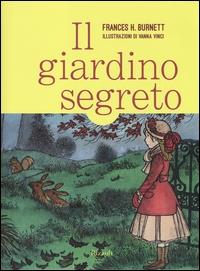 Il giardino segreto / Frances H. Burnett ; illustrazioni di Vanna Vinci