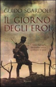 Il giorno degli eroi / Guido Sgardoli