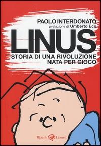 Linus : storia di una rivoluzione nata per gioco / Paolo Interdonato ; prefazione di Umberto Eco