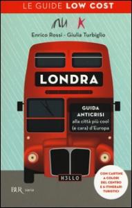 Londra : guida anticrisi alla città più cool (e cara) d'Europa / Enrico Rossi, Giulia Turbiglio